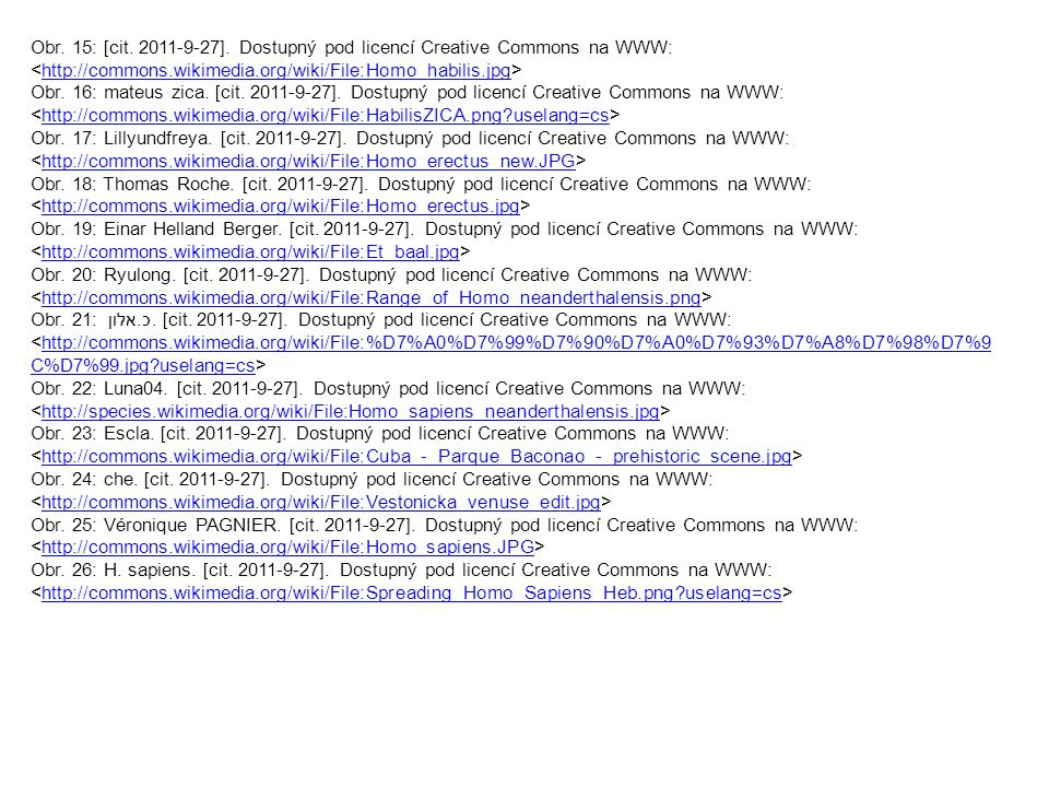 Obr. 15: [cit. 2011-9-27]. Dostupný pod licencí Creative Commons na WWW: <http://commons.wikimedia.org/wiki/File:Homo_habilis.jpg>